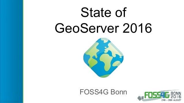 State of GeoServer 2016 FOSS4G Bonn