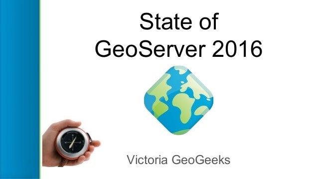 State of GeoServer 2016 Victoria GeoGeeks