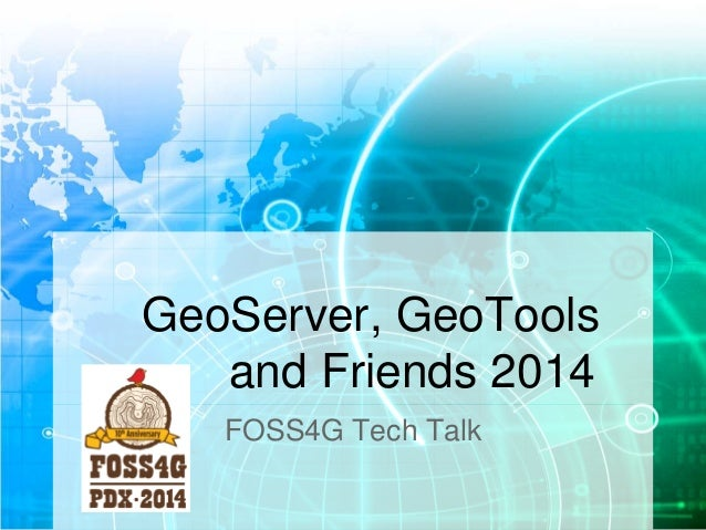 GeoServer, GeoTools  and Friends 2014  FOSS4G Tech Talk