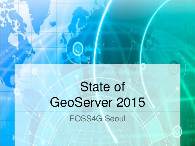 State of GeoServer 2015 FOSS4G Seoul