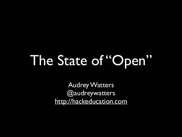 "The State of ""Open"" Audrey Watters	  @audreywatters	  http://hackeducation.com"