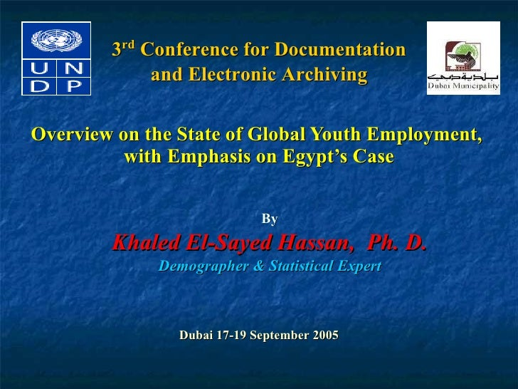 Overview on the State of Global Youth Employment,  with Emphasis on Egypt's Case By Khaled El-Sayed Hassan,  Ph. D. Demogr...