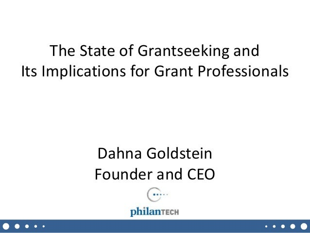 The State of Grantseeking and  Its Implications for Grant Professionals  Dahna Goldstein  Founder and CEO  10/20/2014 1