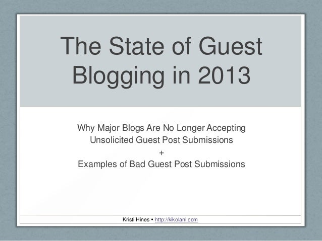 The State of Guest Blogging in 2013 Why Major Blogs Are No Longer Accepting Unsolicited Guest Post Submissions + Examples ...