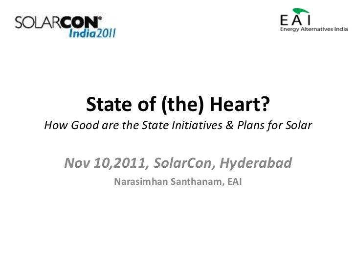 State of (the) Heart?How Good are the State Initiatives & Plans for Solar   Nov 10,2011, SolarCon, Hyderabad             N...