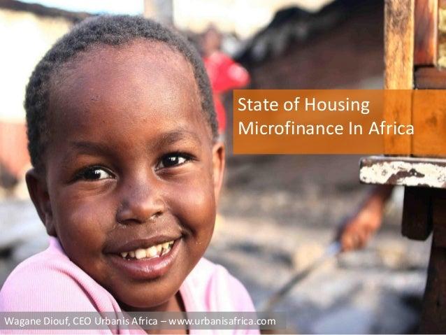WaganeDiouf,CEOUrbanisAfrica–www.urbanisafrica.com StateofHousing MicrofinanceInAfrica
