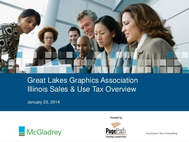 Great Lakes Graphics Association Illinois Sales & Use Tax Overview January 23, 2014  Hosted by