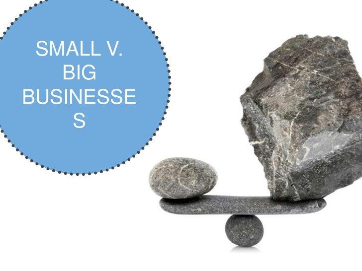 SMALL V.   BIGBUSINESSE    S