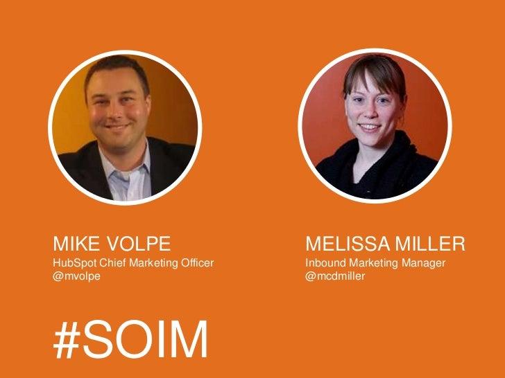 MIKE VOLPE                        MELISSA MILLERHubSpot Chief Marketing Officer   Inbound Marketing Manager@mvolpe        ...