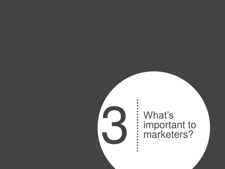3   What's    important to    marketers?