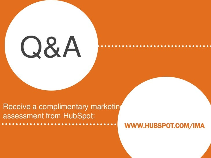 Q&AReceive a complimentary marketingassessment from HubSpot:                                    WWW.HUBSPOT.COM/IMA