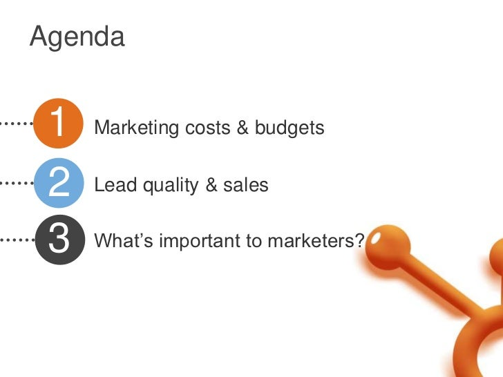 Agenda 1   Marketing costs & budgets 2   Lead quality & sales 3   What's important to marketers?
