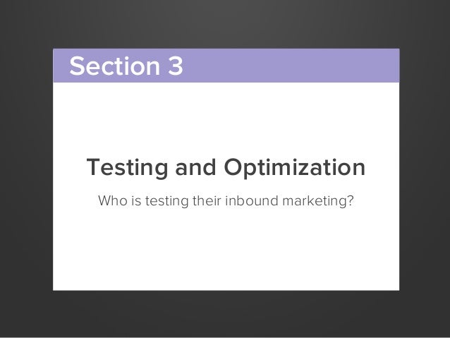 Testing and OptimizationWho is testing their inbound marketing?Section 3