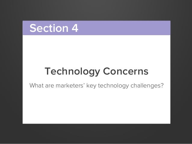 Technology ConcernsWhat are marketers' key technology challenges?Section 4