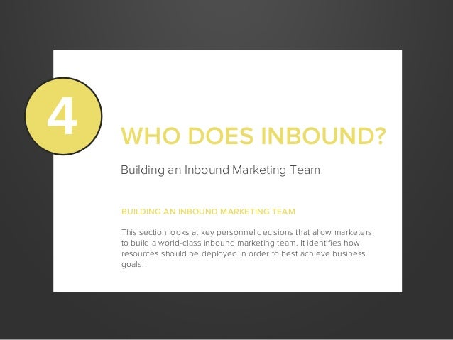 WHO DOES INBOUND?BUILDING AN INBOUND MARKETING TEAMThis section looks at key personnel decisions that allow marketersto bu...