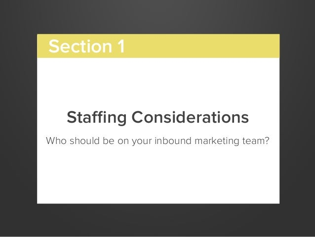 Staffing ConsiderationsWho should be on your inbound marketing team?Section 1