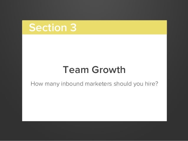 Team GrowthHow many inbound marketers should you hire?Section 3