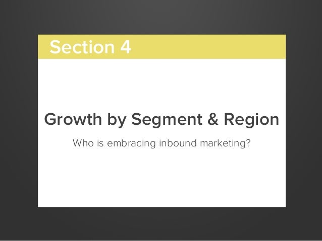 Growth by Segment & RegionWho is embracing inbound marketing?Section 4