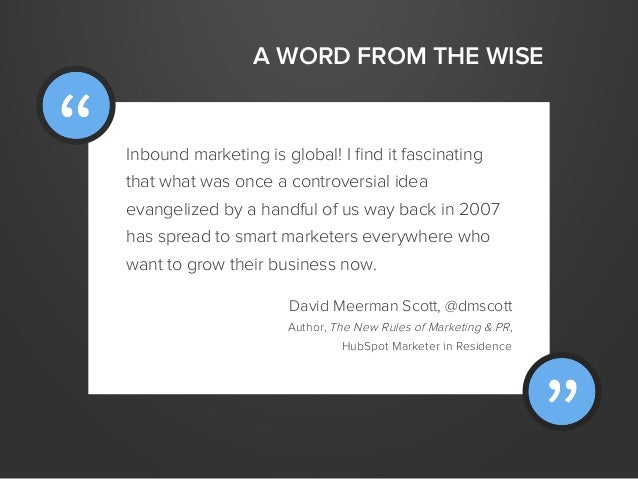 A WORD FROM THE WISEInbound marketing is global! I find it fascinatingthat what was once a controversial ideaevangelized by...