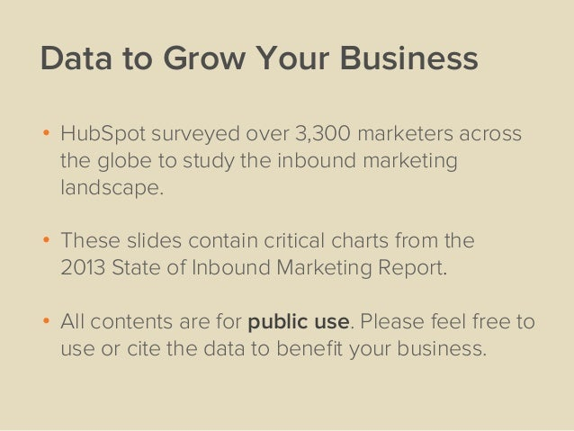 Data to Grow Your Business• HubSpot surveyed over 3,300 marketers acrossthe globe to study the inbound marketinglandscape....