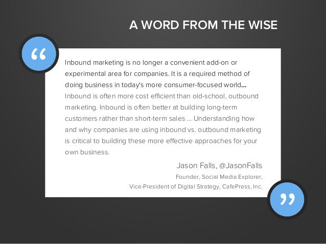 A WORD FROM THE WISEInbound marketing is no longer a convenient add-on orexperimental area for companies. It is a required...