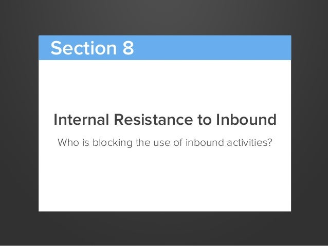 Internal Resistance to InboundWho is blocking the use of inbound activities?Section 8