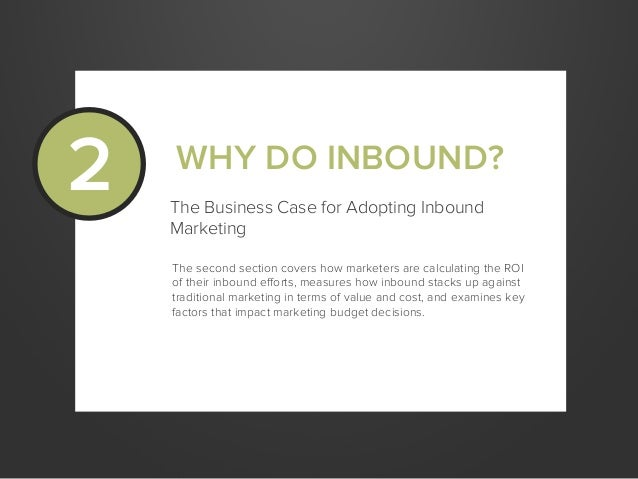 WHY DO INBOUND?The Business Case for Adopting InboundMarketingThe second section covers how marketers are calculating the ...