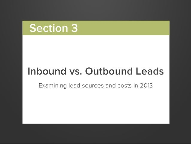 Inbound vs. Outbound LeadsExamining lead sources and costs in 2013Section 3