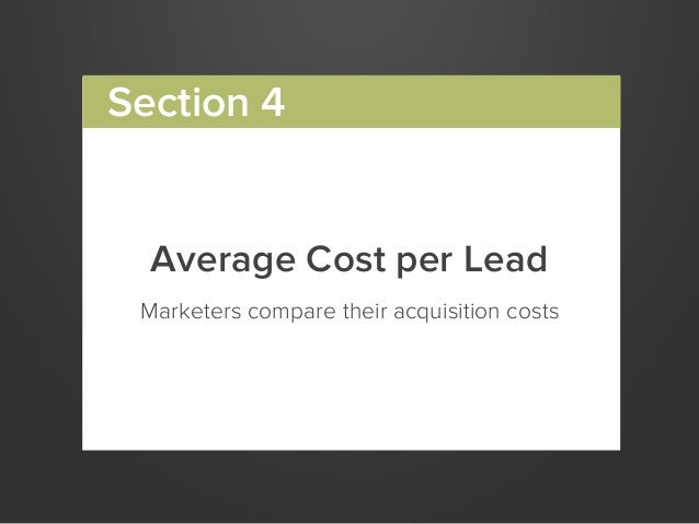 Average Cost per LeadMarketers compare their acquisition costsSection 4