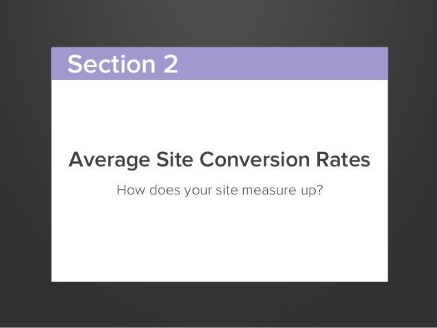 Average Site Conversion RatesHow does your site measure up?Section 2