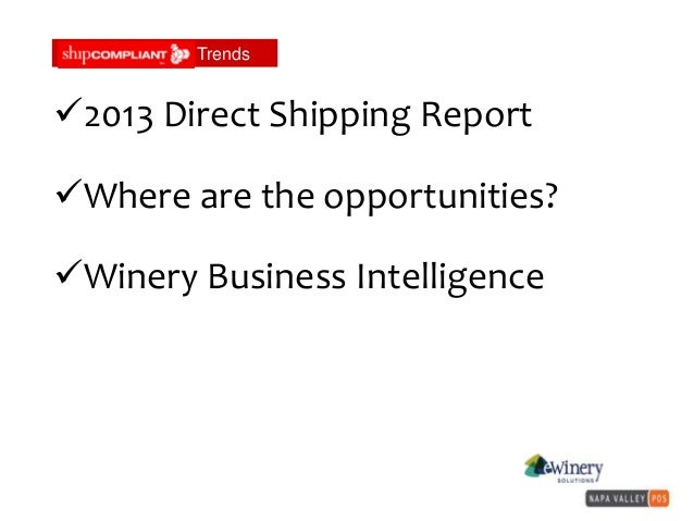 ShipCompliant Trends2013 Direct Shipping ReportWhere are the opportunities?Winery Business Intelligence