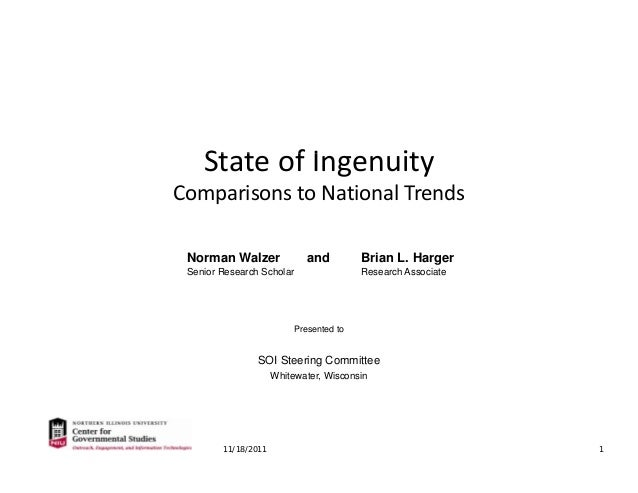 St t f I itStateofIngenuity ComparisonstoNationalTrends Norman Walzer and Brian L. Harger Senior Research Scholar Res...