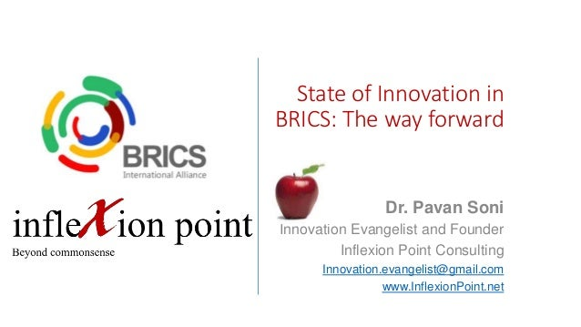 State of Innovation in BRICS: The way forward Dr. Pavan Soni Innovation Evangelist and Founder Inflexion Point Consulting ...