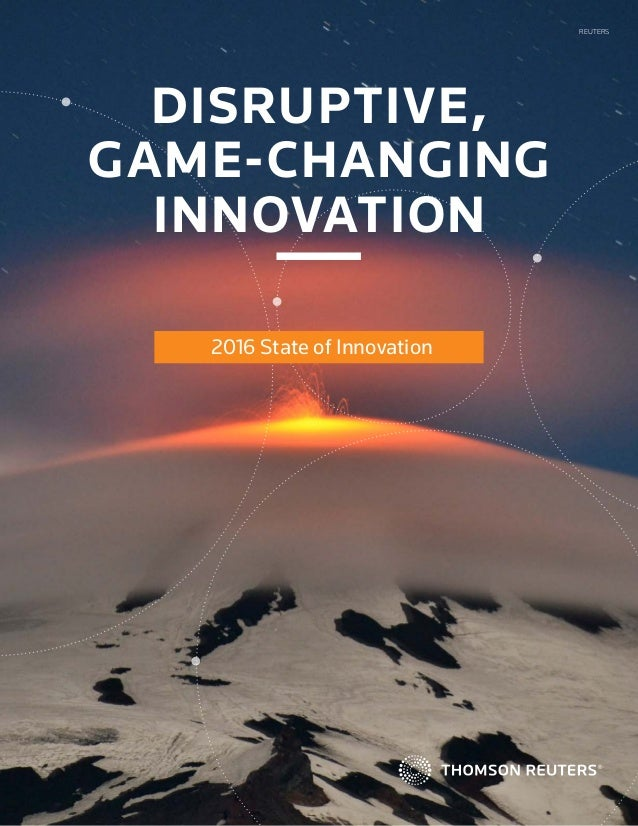 DISRUPTIVE, GAME-CHANGING INNOVATION 2016 State of Innovation REUTERS