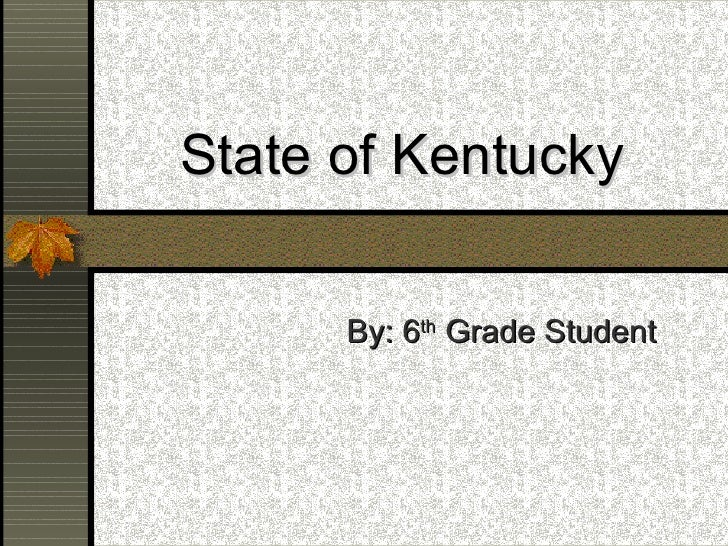 State of Kentucky   By: 6 th  Grade Student