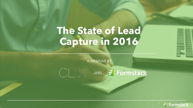 The State of Lead Capture in 2016 A WEBINAR BY AND