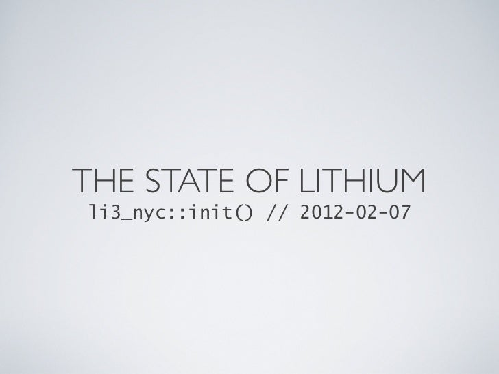 THE STATE OF LITHIUMli3_nyc::init() // 2012-02-07
