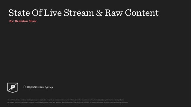 By: Brandon Shaw State Of Live Stream & Raw Content