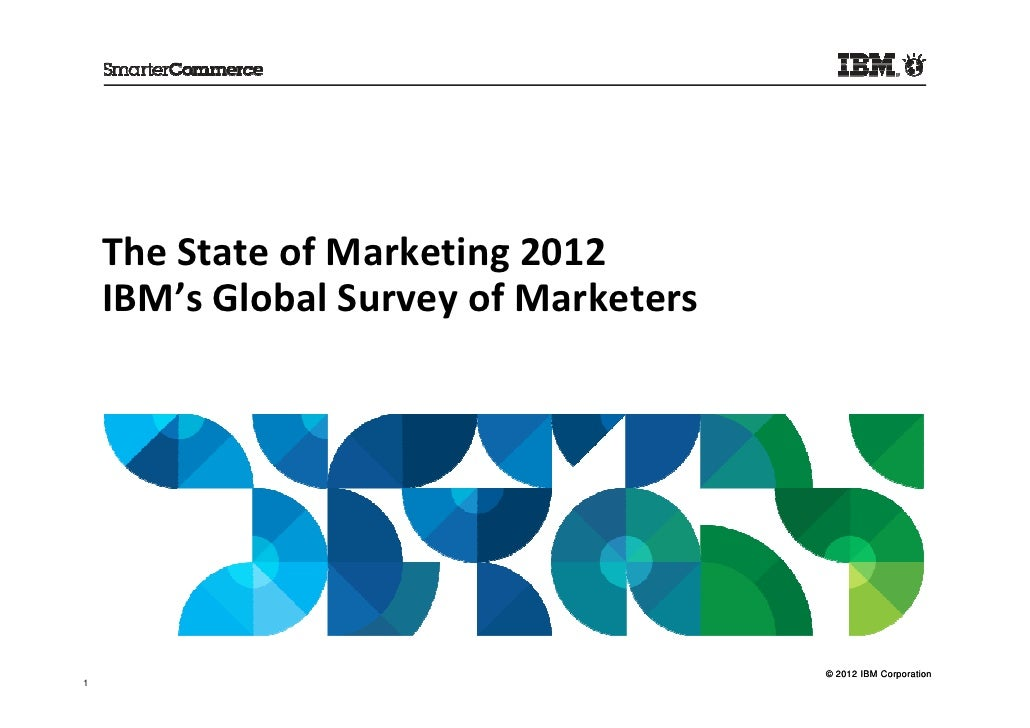 The State of Marketing 2012    IBM's Global Survey of Marketers                                       © 2012 IBM Corporati...