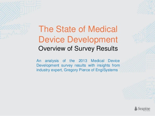 The State of Medical Device Development Overview of Survey Results An analysis of the 2013 Medical Device Development surv...