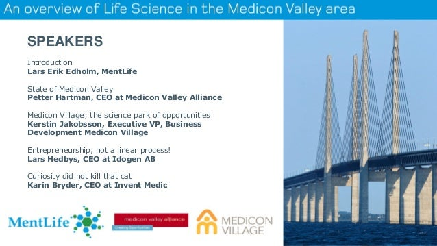 SPEAKERS Introduction Lars Erik Edholm, MentLife State of Medicon Valley Petter Hartman, CEO at Medicon Valley Alliance Me...