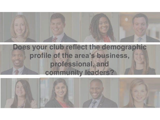 Does your club reflect the demographic profile of the area's business, professional, and community leaders?