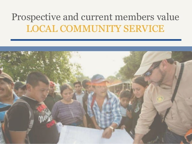 Prospective and current members value LOCAL COMMUNITY SERVICE