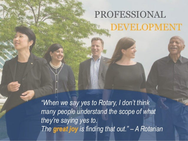 """PROFESSIONAL DEVELOPMENT """"When we say yes to Rotary, I don't think many people understand the scope of what they're saying..."""