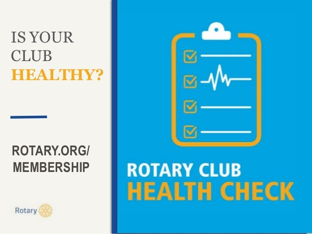 IS YOUR CLUB HEALTHY? ROTARY.ORG/ MEMBERSHIP