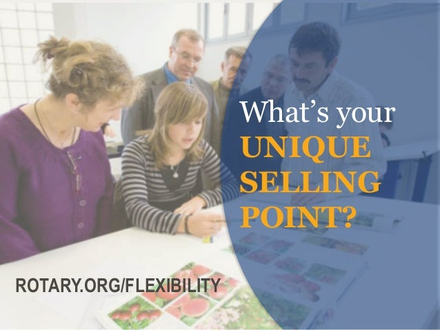 What's your UNIQUE SELLING POINT? ROTARY.ORG/FLEXIBILITY