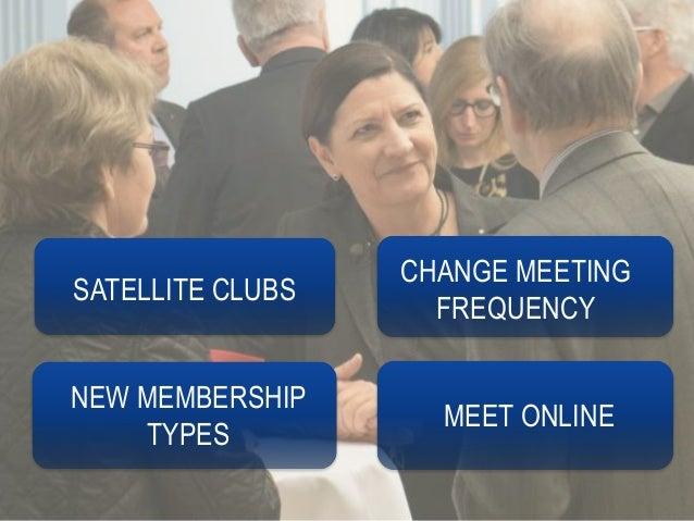 SATELLITE CLUBS CHANGE MEETING FREQUENCY NEW MEMBERSHIP TYPES MEET ONLINE
