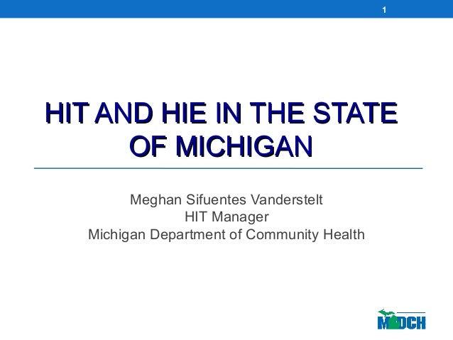HIT AND HIE IN THE STATEHIT AND HIE IN THE STATE OF MICHIGANOF MICHIGAN Meghan Sifuentes Vanderstelt HIT Manager Michigan ...