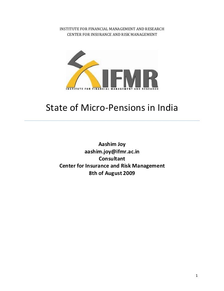 INSTITUTE FOR FINANCIAL MANAGEMENT AND RESEARCH       CENTER FOR INSURANCE AND RISK MANAGEMENTState of Micro-Pensions in I...