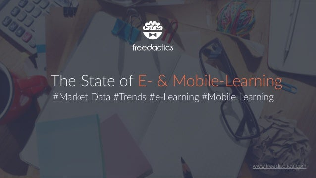 The  State  of  E-­‐  &  Mobile-­‐Learning #Market  Data  #Trends  #e-­‐Learning  #Mobile  Learning www.freedactics.com